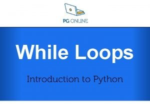 While Loops Introduction to Python Introduction to Python