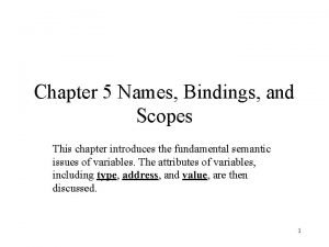 Chapter 5 Names Bindings and Scopes This chapter