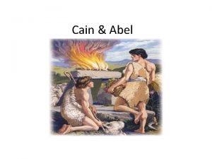 Cain Abel Cain Abel Cain Cain and His