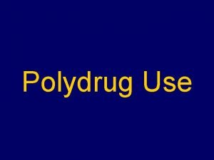 Polydrug Use Polydrug Use Defined Polydrug use refers