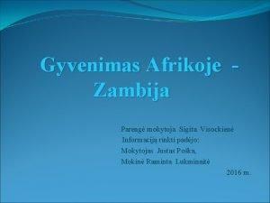 Gyvenimas Afrikoje Zambija Pareng mokytoja Sigita Visockien Informacij