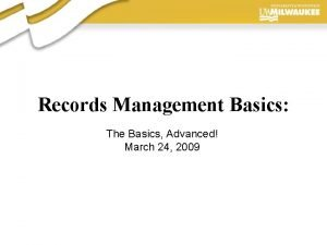 Records Management Basics The Basics Advanced March 24