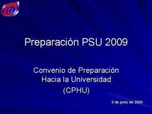 Preparacin PSU 2009 Convenio de Preparacin Hacia la