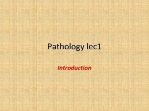 Pathology lec 1 Introduction v What is pathology