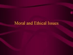 Moral and Ethical Issues Definitions Morals concerned with