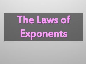 The Laws of Exponents Exponential Form exponent base