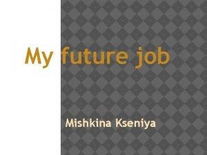 My future job Mishkina Kseniya Film director Film