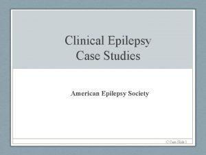 Clinical Epilepsy Case Studies American Epilepsy Society C