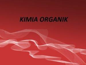 KIMIA ORGANIK KIMIA ORGANIK 1850 Kimia dari senyawa