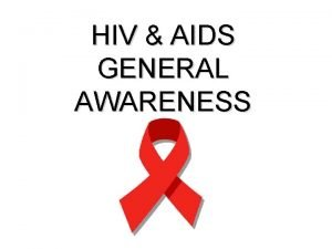HIV AIDS GENERAL AWARENESS What is HIVAIDS HIV
