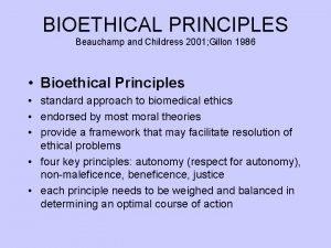 BIOETHICAL PRINCIPLES Beauchamp and Childress 2001 Gillon 1986