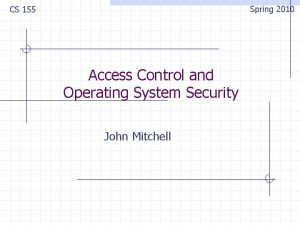 Spring 2010 CS 155 Access Control and Operating