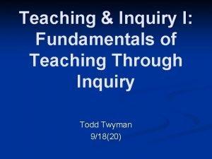 Teaching Inquiry I Fundamentals of Teaching Through Inquiry