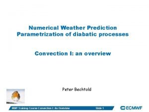 Numerical Weather Prediction Parametrization of diabatic processes Convection