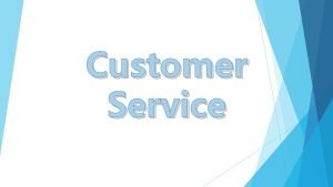 Customer Service Who is the customer Someone who