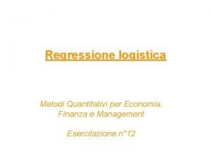Regressione logistica Metodi Quantitativi per Economia Finanza e