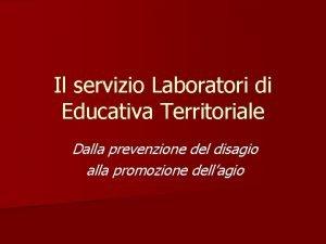 Il servizio Laboratori di Educativa Territoriale Dalla prevenzione