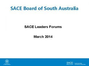 SACE Board of South Australia SACE Leaders Forums