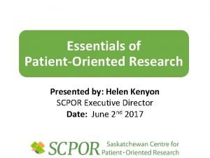 Essentials of PatientOriented Research Presented by Helen Kenyon