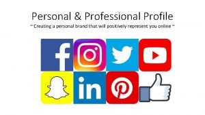 Personal Professional Profile Creating a personal brand that