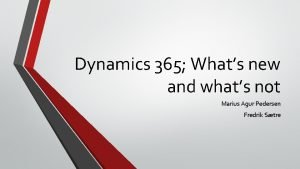 Dynamics 365 Whats new and whats not Marius