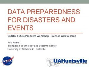 DATA PREPAREDNESS FOR DISASTERS AND EVENTS GEOSS Future