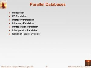 Parallel Databases Introduction IO Parallelism Interquery Parallelism Intraoperation