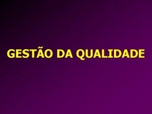 GESTO DA QUALIDADE FERRAMENTAS DA QUALIDADE DEFINIO As