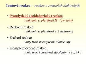 Iontov reakce reakce v roztocch elektrolyt Protolytick acidobazick