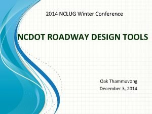 2014 NCLUG Winter Conference NCDOT ROADWAY DESIGN TOOLS