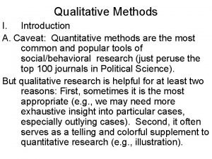 Qualitative Methods I Introduction A Caveat Quantitative methods