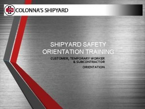 SHIPYARD SAFETY ORIENTATION TRAINING CUSTOMER TEMPORARY WORKER SUBCONTRACTOR