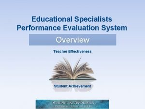 Educational Specialists Performance Evaluation System Overview Teacher Effectiveness