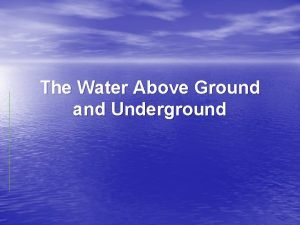 The Water Above Ground and Underground Water On