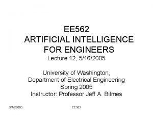 EE 562 ARTIFICIAL INTELLIGENCE FOR ENGINEERS Lecture 12
