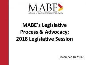 MABEs Legislative Process Advocacy 2018 Legislative Session December
