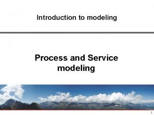 Introduction to modeling Process and Service modeling 1