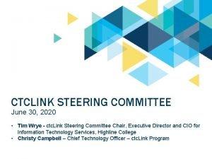 CTCLINK STEERING COMMITTEE June 30 2020 Tim Wrye
