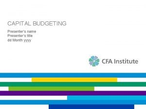CAPITAL BUDGETING Presenters name Presenters title dd Month