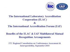The International Laboratory Accreditation Cooperation ILAC The International