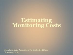 Estimating Monitoring Costs Monitoring and Assessment for Watershed