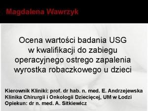 Magdalena Wawrzyk Ocena wartoci badania USG w kwalifikacji