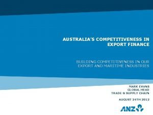 AUSTRALIAS COMPETITIVENESS IN EXPORT FINANCE BUILDING COMPETITIVENESS IN