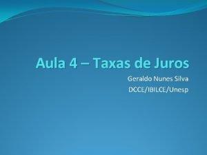 Aula 4 Taxas de Juros Geraldo Nunes Silva