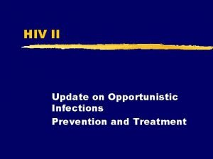 HIV II Update on Opportunistic Infections Prevention and