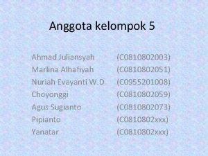 Anggota kelompok 5 Ahmad Juliansyah Marlina Alhafiyah Nuriah