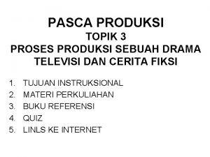 PASCA PRODUKSI TOPIK 3 PROSES PRODUKSI SEBUAH DRAMA