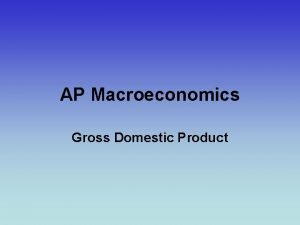 AP Macroeconomics Gross Domestic Product Gross Domestic Product