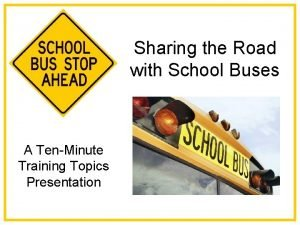 Sharing the Road with School Buses A TenMinute
