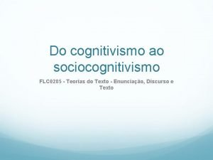 Do cognitivismo ao sociocognitivismo FLC 0285 Teorias do